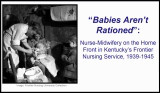 """Babies Aren't Rationed"": Nurse-Midwifery on the Home Front in Kentucky's Frontier..."